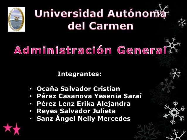 Integrantes: • • • • •  Ocaña Salvador Cristian Pérez Casanova Yesenia Saraí Pérez Lenz Erika Alejandra Reyes Salvador Jul...