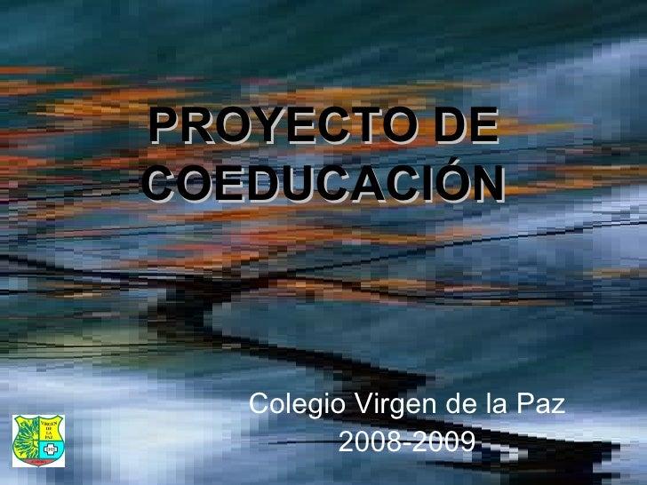 PROYECTO DE COEDUCACIÓN Colegio Virgen de la Paz 2008-2009