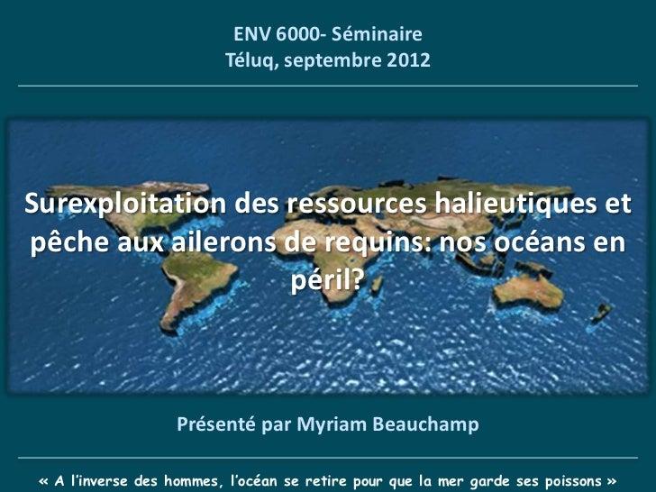 ENV 6000- Séminaire                          Téluq, septembre 2012Surexploitation des ressources halieutiques etpêche aux ...
