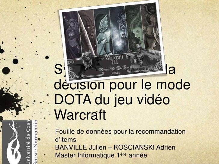 Système d'aide à la décision pour le mode DOTA du jeu vidéo Warcraft<br />Fouille de données pour la recommandation d'item...