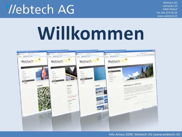 Webtech AGLehnplatz 106460 AltdorfTel. 041 874 30 30www.webtech.ch<br />Willkommen<br />Info-Anlass 2009, Webtech AG (www....