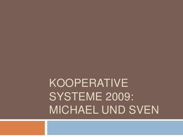 Kooperative Systeme 2009: Michael und Sven<br />
