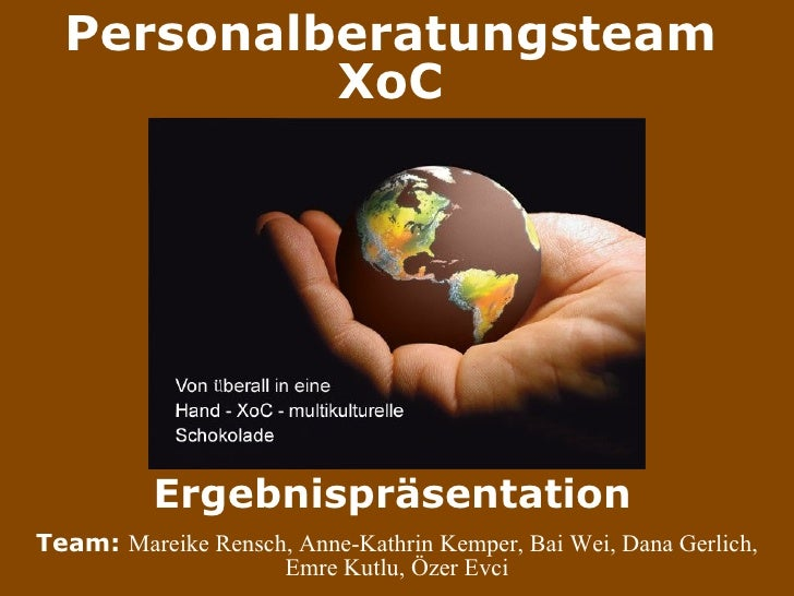 Personalberatungsteam XoC Ergebnispräsentation   Team:  Mareike Rensch, Anne-Kathrin Kemper, Bai Wei, Dana Gerlich, Emre K...
