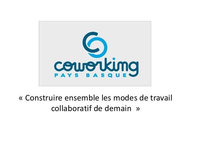 « Construire ensemble les modes de travail         collaboratif de demain »