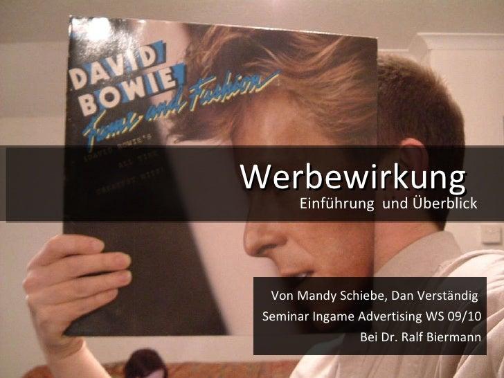 Werbewirkung   Von Mandy Schiebe, Dan Verständig  Seminar Ingame Advertising WS 09/10 Bei Dr. Ralf Biermann Einführung  un...