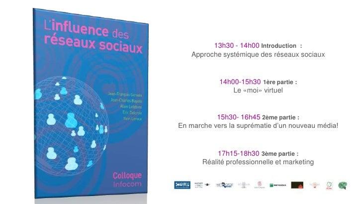 13h30 - 14h00 Introduction  : <br />Approche systémique des réseaux sociaux <br />14h00-15h301ère partie : <br />Le «moi» ...