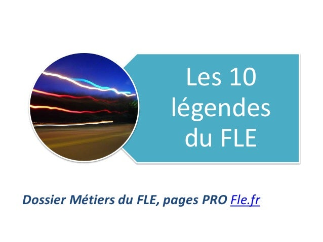 Les 10 légendes du FLE Dossier Métiers du FLE, pages PRO Fle.fr