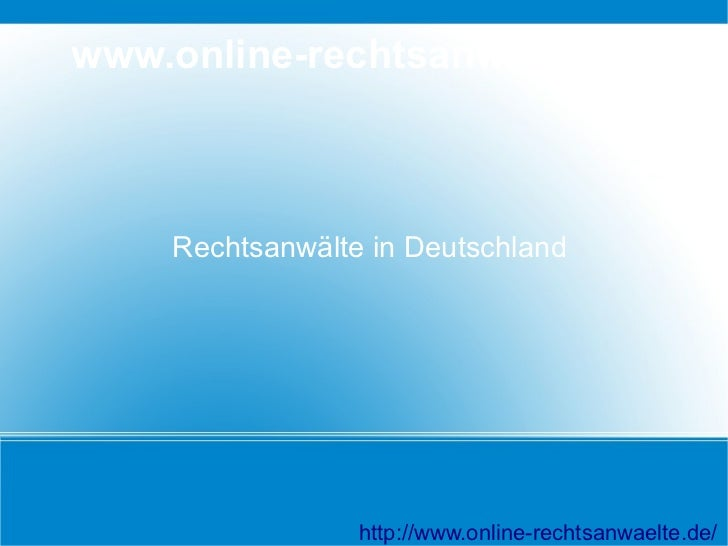 www.online-rechtsanwaelte.de    Rechtsanwälte in Deutschland                 http://www.online-rechtsanwaelte.de/