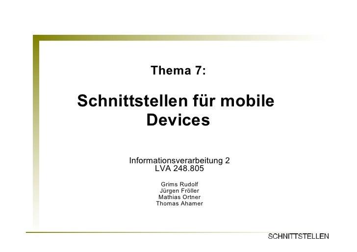 Thema 7:Schnittstellen für mobile        Devices      Informationsverarbeitung 2            LVA 248.805             Grims ...