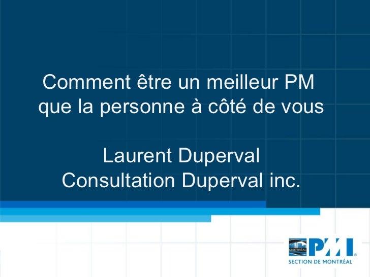 Comment être un meilleur PM  que la personne à côté de vous Laurent Duperval Consultation Duperval inc.
