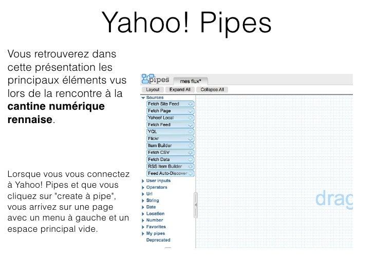 Yahoo! PipesVous retrouverez danscette présentation lesprincipaux éléments vuslors de la rencontre à lacantine numériquere...