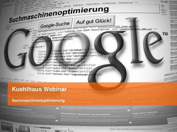 Kuehlhaus WebinarSuchmaschinenoptimierung                           Quelle: http://www.flickr.com/photos/dirschlcom/475173...