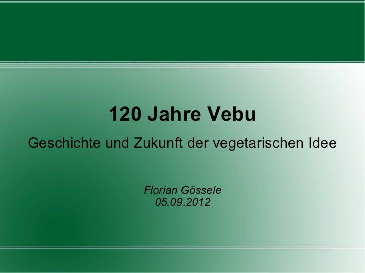 120 Jahre VebuGeschichte und Zukunft der vegetarischen Idee                Florian Gössele                  05.09.2012