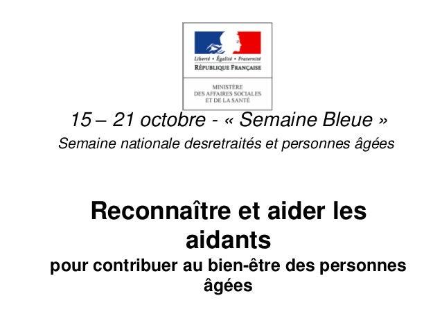 15 – 21 octobre - « Semaine Bleue »Semaine nationale desretraités et personnes âgées    Reconnaître et aider les          ...