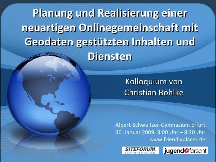 Planung und Realisierung einer neuartigen Onlinegemeinschaft mit Geodaten gestützten Inhalten und Diensten Kolloquium von ...