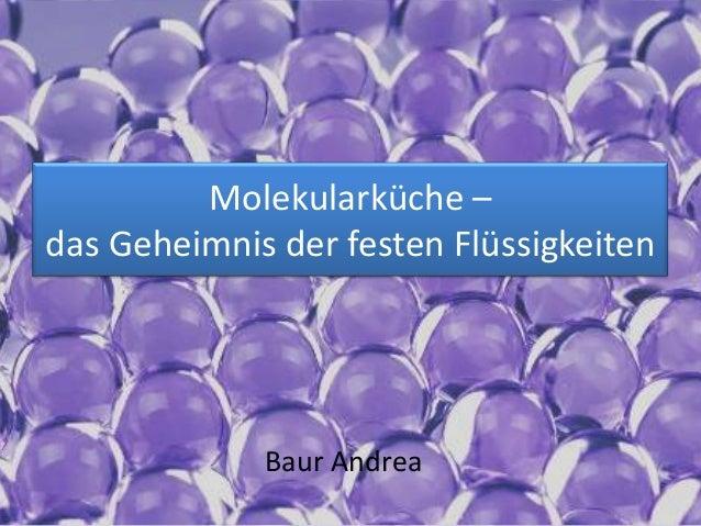 Molekularküche –das Geheimnis der festen Flüssigkeiten             Baur Andrea