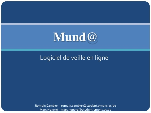 Mund@Logiciel de veille en ligneRomain Cambier – romain.cambier@student.umons.ac.beMarc Honoré – marc.honore@student.umons...