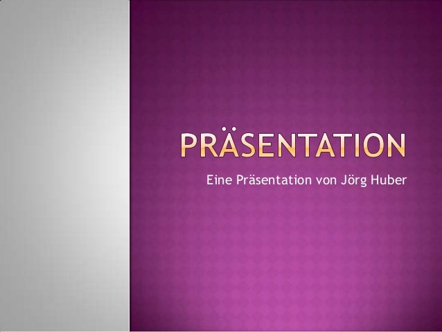 Eine Präsentation von Jörg Huber