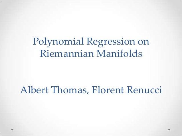 Polynomial Regression on Riemannian Manifolds  Albert Thomas, Florent Renucci