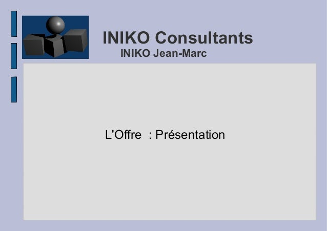 INIKO Consultants INIKO Jean-Marc  L'Offre : Présentation
