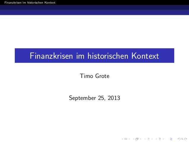 Finanzkrisen im historischen Kontext  Finanzkrisen im historischen Kontext Timo Grote  September 25, 2013