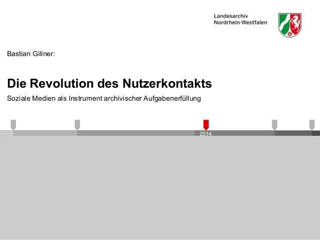 Die Revolution des Nutzerkontakts  Soziale Medien als Instrument archivischer Aufgabenerfüllung  2014  Bastian Gillner: