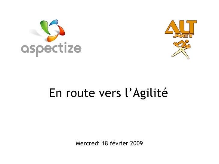 En route vers l'Agilité Mercredi 18 février 2009