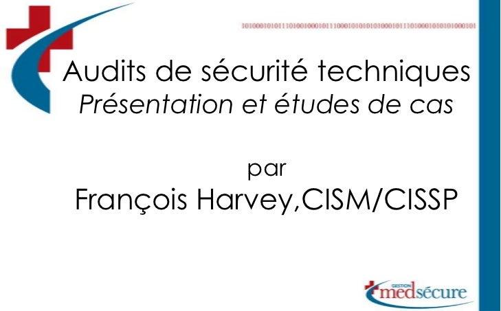 Audits de sécurité techniquesPrésentation et études de casparFrançois Harvey,CISM/CISSP<br />