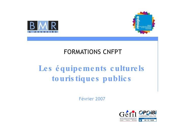 FORMATIONS CNFPT Les équipements culturels touristiques publics Février 2007