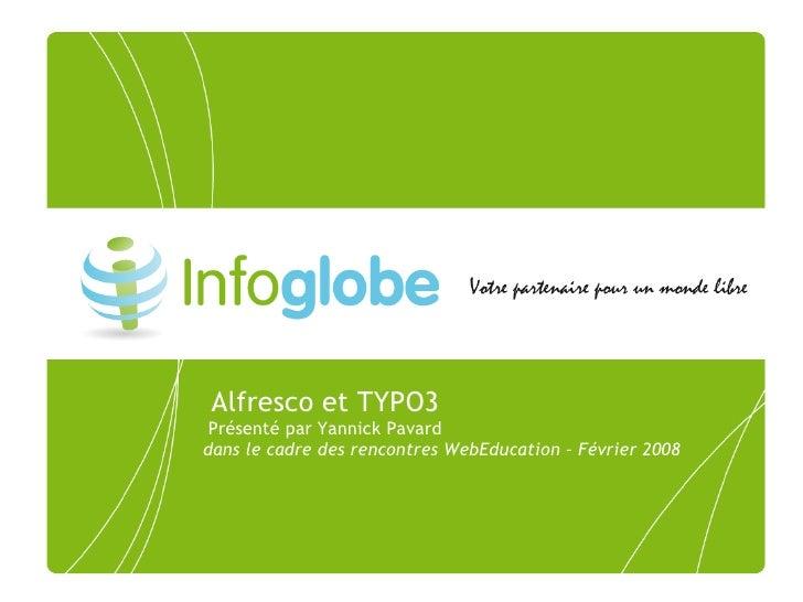 Alfresco et TYPO3  Présenté par Yannick Pavard dans le cadre des rencontres WebEducation – Février 2008