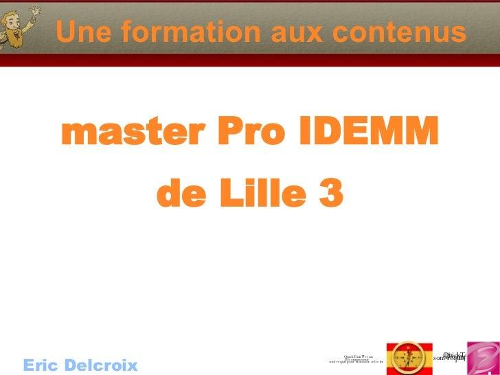 Une formation aux contenus master Pro IDEMM de Lille 3 Eric  Delcroix