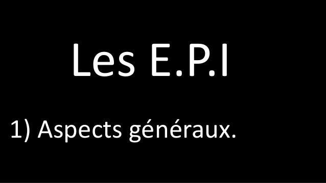 Les E.P.I 1) Aspects généraux.