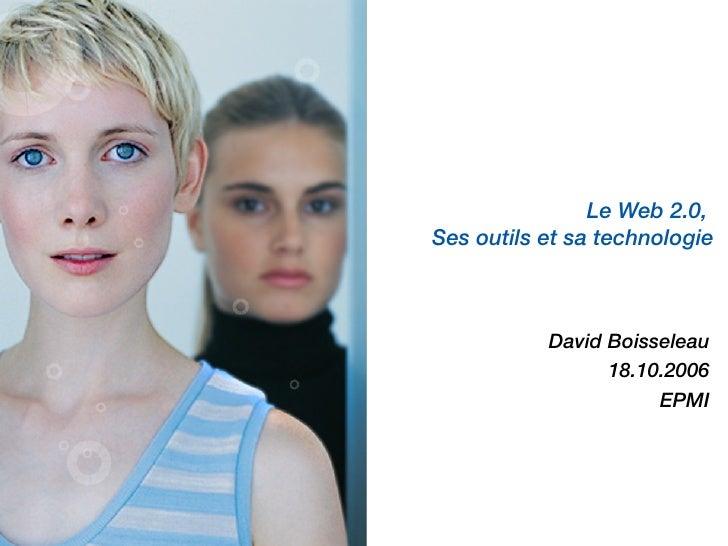 Le Web 2.0,  Ses outils et sa technologie   <ul><ul><ul><li>David Boisseleau </li></ul></ul></ul><ul><ul><ul><li>18.10.200...