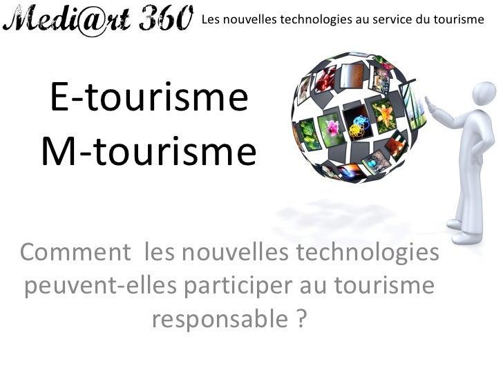 Les nouvelles technologies au service du tourisme      E-tourisme  M-tourisme  Comment les nouvelles technologies peuvent-...