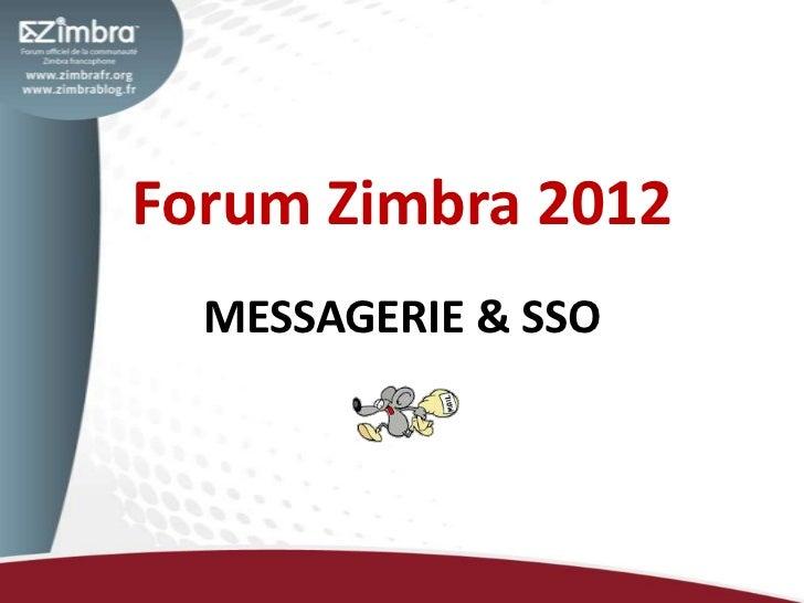 Forum Zimbra 2012  MESSAGERIE & SSO