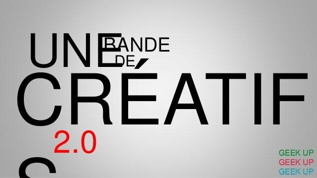 GEEK UP GEEK UP GEEK UP UNEBANDE DE CRÉATIF2.0