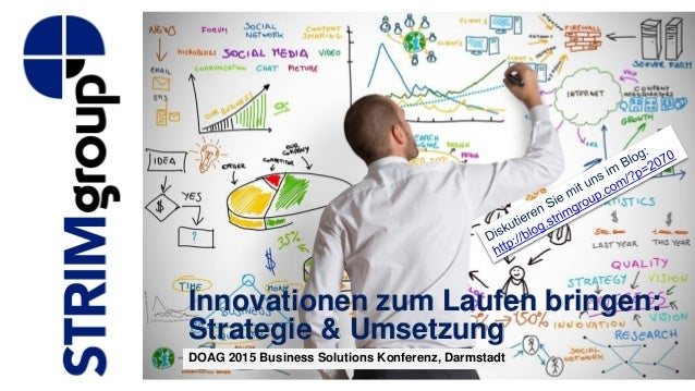 Innovationen zum Laufen bringen: Strategie & Umsetzung DOAG 2015 Business Solutions Konferenz, Darmstadt
