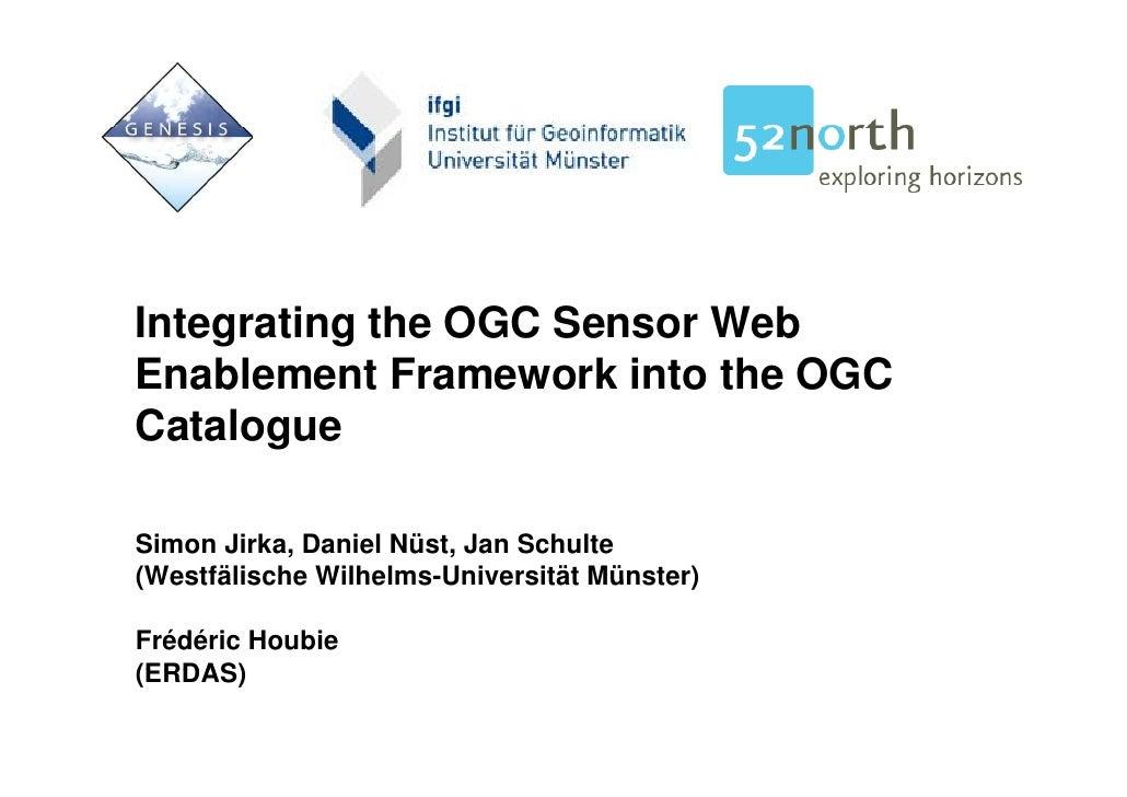 Integrating the OGC Sensor Web I t    ti th        S      W b Enablement Framework into the OGC Catalogue  Simon Jirka, Da...