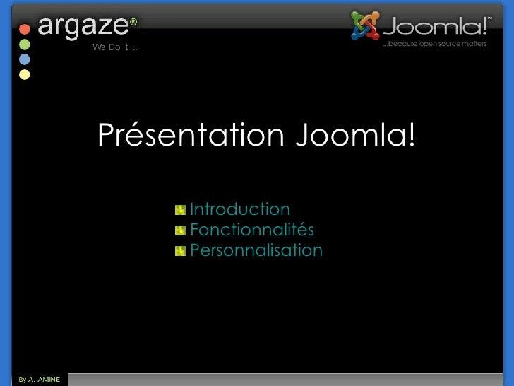 Présentation Joomla! <ul><li>Introduction </li></ul><ul><li>Fonctionnalités </li></ul><ul><li>Personnalisation </li></ul>