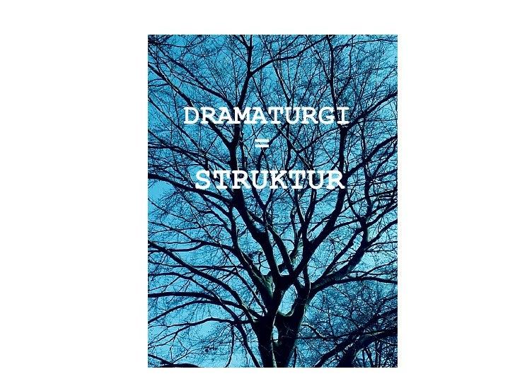 DRAMATURGI = STRUKTUR