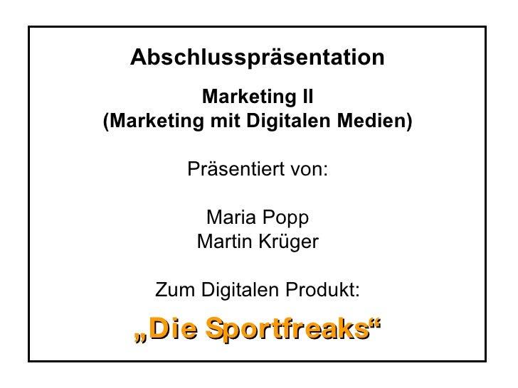 Abschlusspräsentation Marketing II (Marketing mit Digitalen Medien) Präsentiert von: Maria Popp Martin Krüger Zum Digitale...