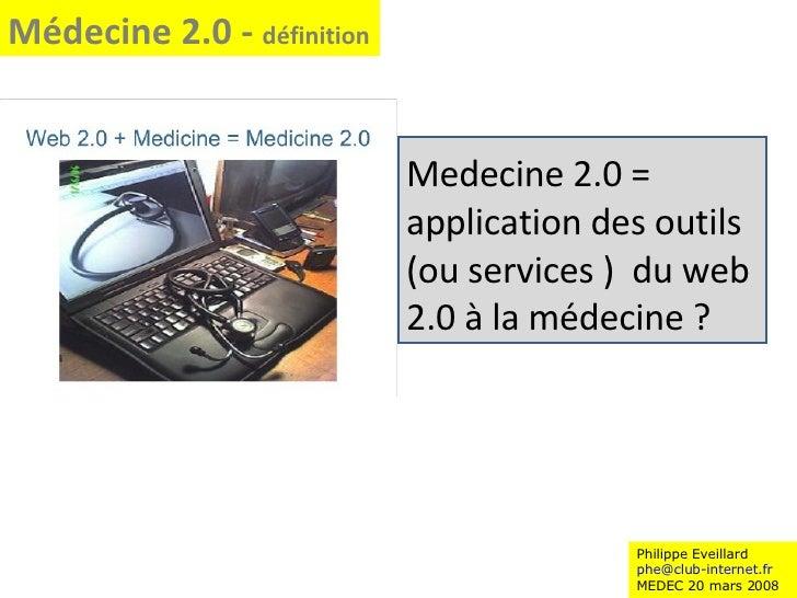 Philippe Eveillard [email_address] MEDEC 20 mars 2008 Médecine 2.0 -  définition Medecine 2.0 = application des outils (ou...