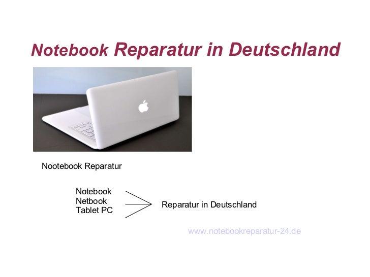 Notebook  Reparatur in Deutschland www.notebookreparatur-24.de Nootebook Reparatur Notebook Netbook Tablet PC Reparatur in...