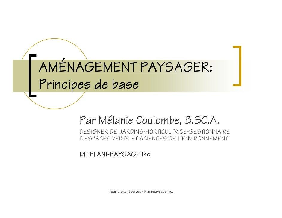 AMÉAMÉNAGEMENT PAYSAGER:                  PAYSAGER:Principes de base      Par Mélanie Coulombe, B.SC.A.          Mé      D...