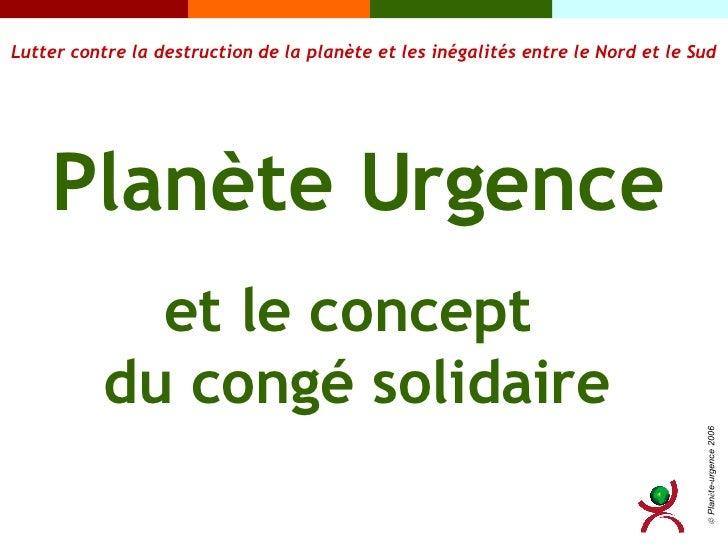 Planète Urgence et le concept  du congé solidaire Lutter contre la destruction de la planète et les inégalités entre le No...