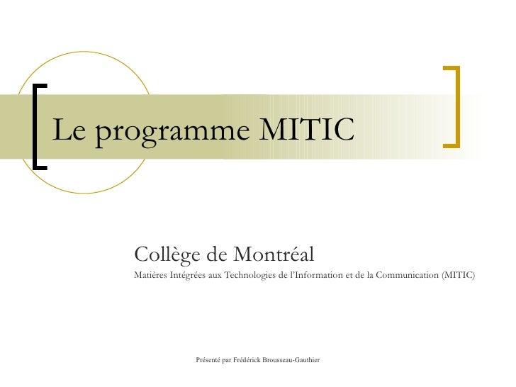 Le programme MITIC Collège de Montréal Matières Intégrées aux Technologies de l'Information et de la Communication (MITIC)