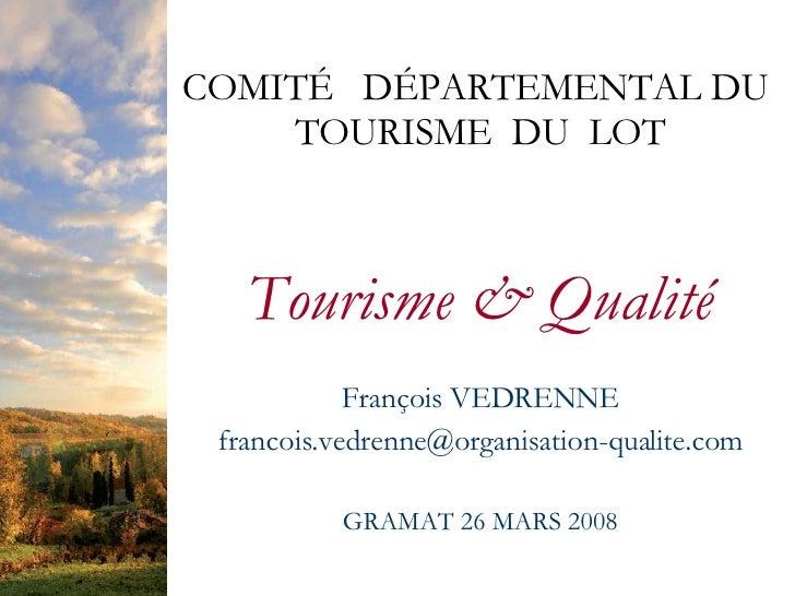 COMITÉ DÉPARTEMENTAL DU     TOURISME DU LOT       Tourisme  Qualité             François VEDRENNE  francois.vedrenne@organ...