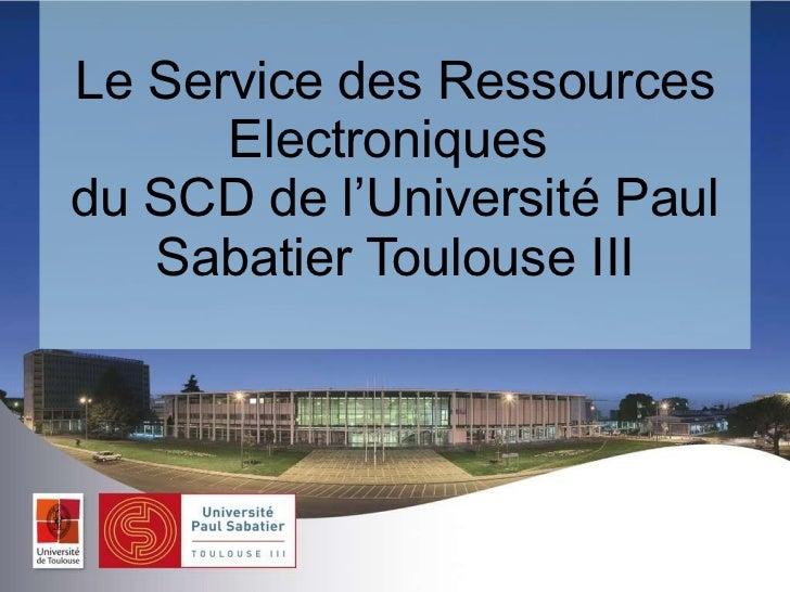 Le Service des Ressources Electroniques  du SCD de l'Université Paul Sabatier Toulouse III