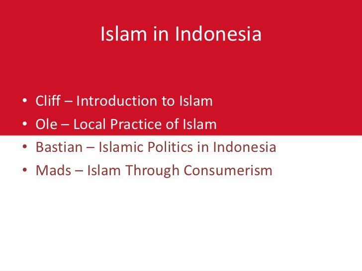 Islam in Indonesia•   Cliff – Introduction to Islam•   Ole – Local Practice of Islam•   Bastian – Islamic Politics in Indo...