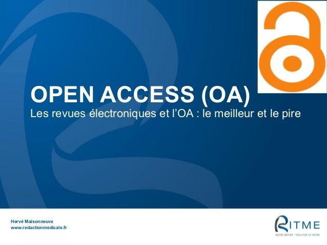 OPEN ACCESS (OA) Les revues électroniques et l'OA : le meilleur et le pire Hervé Maisonneuve www.redactionmedicale.fr